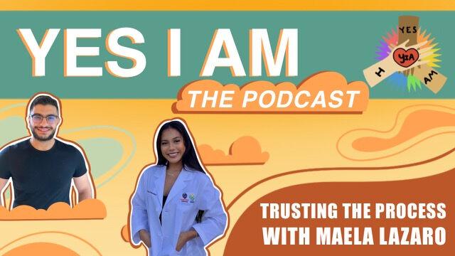 Trusting the Process with Maela Lazaro   Yes I Am  Ep. 6