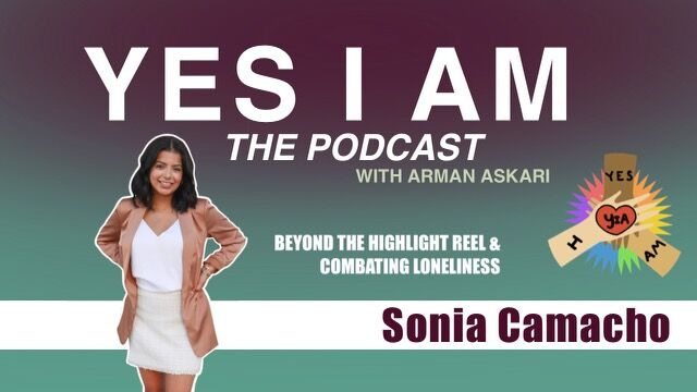 Beyond The Highlight Reel & Combating Loneliness with Sonia Camacho   Yes I Am S2E1