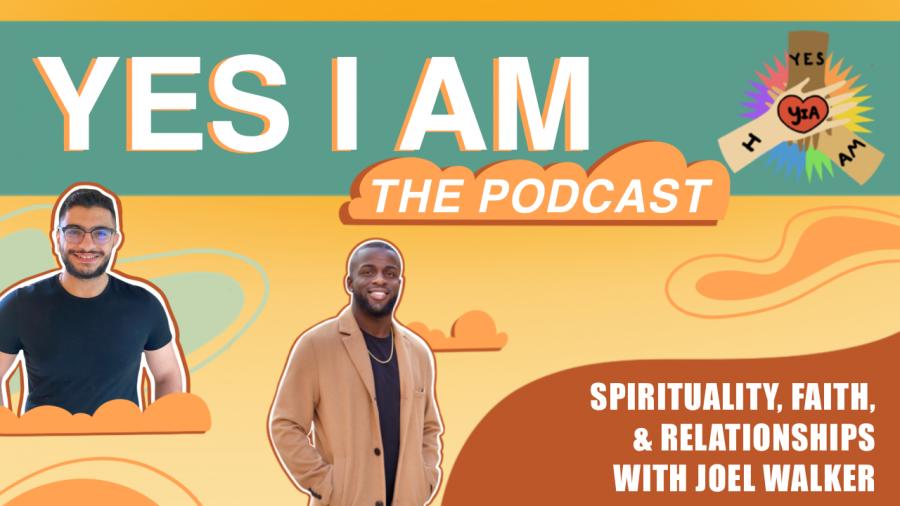 Spirituality, Faith, & Relationships with Joel Walker   Yes I Am Ep. 8